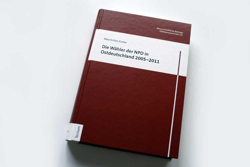 Maximilian Kreter: Die Wähler der NPD in Ostdeutschland 2005–2011. Foto: Ralf Julke